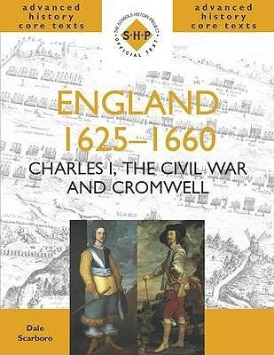 England 1625 1660: Charles, The Civil War And Cromwell Dale Scarboro