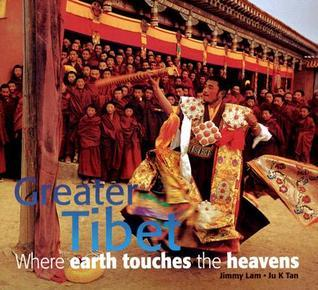 Greater Tibet: Where Earth Touches the Heavens  by  Jimmy Lam