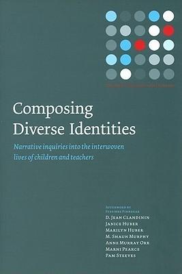 Composing Diverse Identites: Narrative Inquiries Into the Interwoven Lives of Children and Teachers D. Jean Clandinin