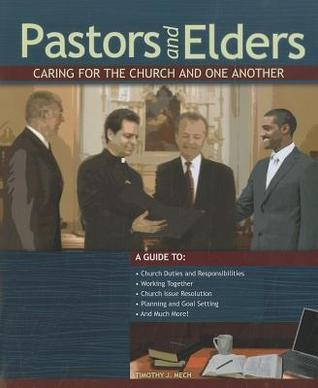 Pastors and Elders: Caring for the Church and One Another  by  Timothy J. Mech