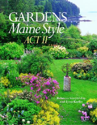 Gardens Maine Style: Act II Rebecca Sawyer-Fay