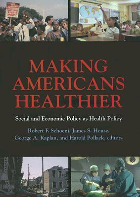 Making Americans Healthier: Social and Economic Policy as Health Policy Robert F. Schoeni