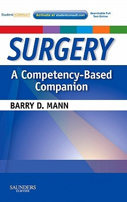 Surgery a Competency-Based Companion: With Student Consult Online Access  by  Barry D. Mann