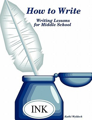 How to Write - Writing Lessons for Middle School  by  Kathi Wyldeck