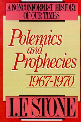 Polemics and Prophecies 1967-1970 (Nonconformist History of our Times)  by  I.F. Stone
