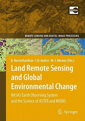 Land Remote Sensing and Global Environmental Change: NASAs Earth Observing System and the Science of ASTER and MODIS Bhaskar Ramachandran