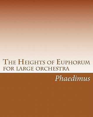 The Heights of Euphorum: For Large Orchestra  by  Phaedimus
