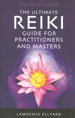 The Ultimate Reiki Guide for Practitioners and Masters: The Reiki Guide  by  Lawrence Ellyard