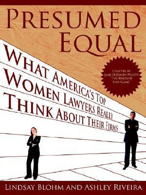 Presumed Equal: What Americas Top Women Lawyers Really Think about Their Firms Lindsay Blohm