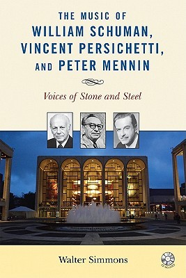 The Music of William Schuman, Vincent Persichetti, and Peter Mennin: Voices of Stone and Steel [With CD (Audio)]  by  Walter Simmons