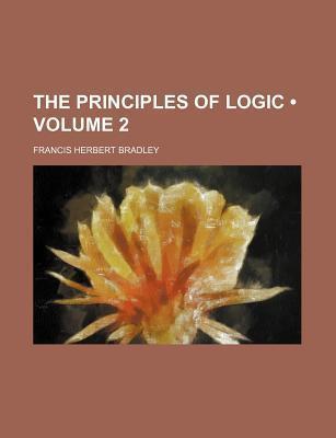 The Principles of Logic (Volume 2)  by  F.H. Bradley