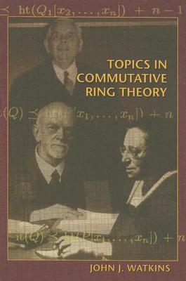 Topics in Commutative Ring Theory John J. Watkins