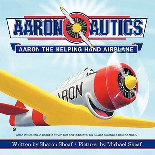 Aaron-Autics: Aaron the Helping Hand Airplane Sharon Shoaf