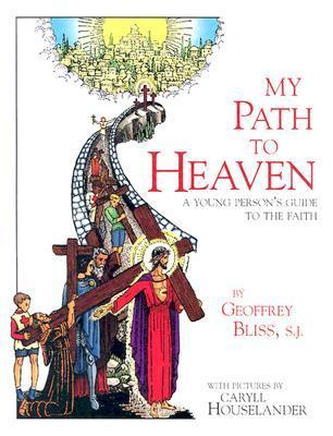 My Path to Heaven: A Young Persons Guide to the Faith  by  Geoffrey Bliss