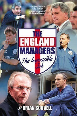 The England Managers: The Impossible Job Brian Scovell