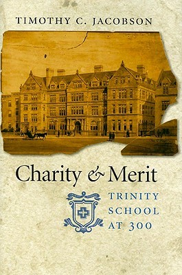 Charity & Merit: Trinity School at 300 Timothy C. Jacobson