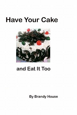 Have Your Cake: And Eat It Too! Brandy House