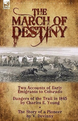 The March of Destiny: Two Accounts of Early Emigrants to Colorado Charles Young