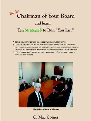 Chairman of Your Board: Ten $Trategie$ to Run You Inc.  by  C. Mac Coiner