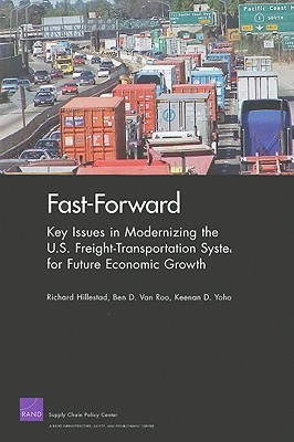 Fast-Forward: Key Issues in Modernizing the U.S. Freight-Transportation System for Future Economic Growth Richard Hillestad