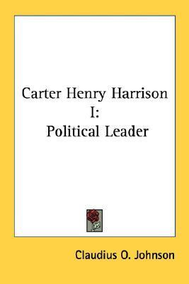 Carter Henry Harrison I: Political Leader Claudius O. Johnson