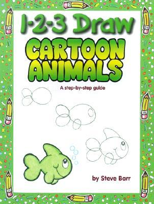 1 2 3 Draw Cartoon Animals: A Step-By-Step Guide  by  Steve Barr