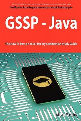 Giac Secure Software Programmer - Java Certification Exam Certification Exam Preparation Course in a Book for Passing the Gssp - Java Exam - The How T William Manning