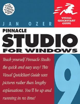 Pinnacle Studio 9 for Windows: Visual QuickStart Guide  by  Jan Ozer