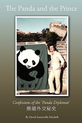 The Panda And The Prince: Confessions Of The Panda Diplomat  by  David Somerville Mitchell