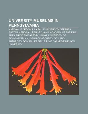 University Museums in Pennsylvania: Nationality Rooms, La Salle University, Stephen Foster Memorial, Pennsylvania Academy of the Fine Arts Source Wikipedia