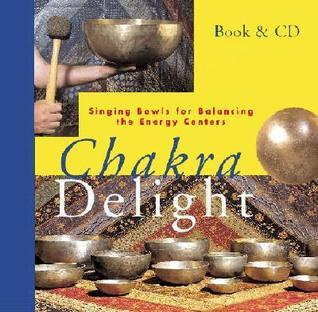Chakra Delight: Singing Bowls for Balancing the Energy Centers [With CD]  by  Binkey Kok