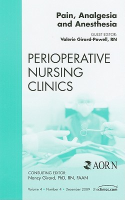 Pain, Analgesia And Anesthesia, An Issue Of Perioperative Nursing Clinics Valerie Girard-Powell