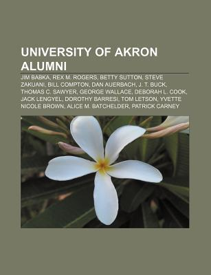 University of Akron Alumni: Jim Babka, Rex M. Rogers, Betty Sutton, Steve Zakuani, Bill Compton, Dan Auerbach, J. T. Buck, Thomas C. Sawyer  by  Source Wikipedia