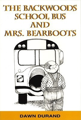 The Backwoods School Bus and Mrs. Bearboots  by  Dawn Durand
