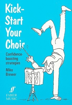 Kick-Start Your Choir: Confidence-Boosting Strategies  by  Mike Brewer