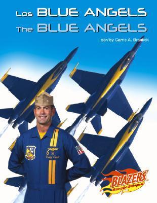 Los Blue Angels/The Blue Angels Carrie A. Braulick