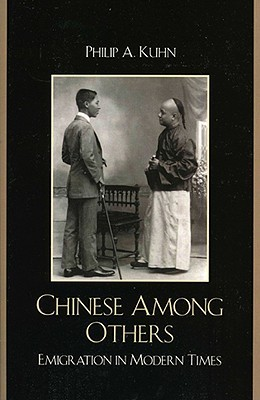Chinese Among Others: Emigration in Modern Times (State & Society East Asia) Philip A. Kuhn