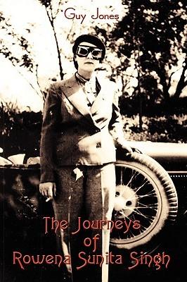 The Journeys of Rowena Sunita Singh  by  Guy Jones