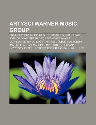 Arty CI Warner Music Group: Enya, Depeche Mode, George Harrison, Nickelback, Josh Groban, Green Day, Sevendust, Alanis Morissette, Ringo Starr Source Wikipedia