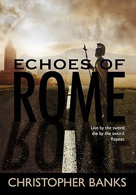 Echoes of Rome  by  Christopher J.N. Banks