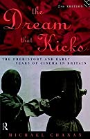 The Dream That Kicks: Prehistory and Early Years of Cinema in Britain  by  Michael Chanan