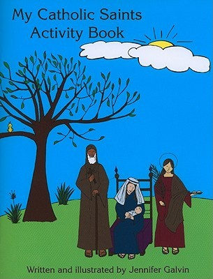 My Catholic Saints Activity Book: Reproducible Sheets for Home and School Jennifer Galvin