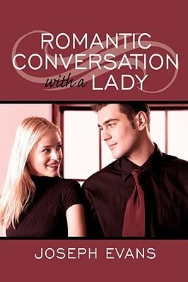 Romantic Conversation with a Lady  by  Joseph   Evans