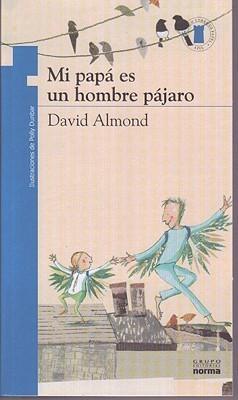 Mi Papa Es un Hombre Pajaro = My Dads a Birdman David Almond