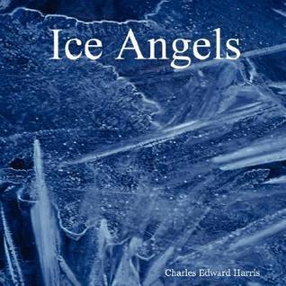 Ice Angels  by  Charles Edward Harris