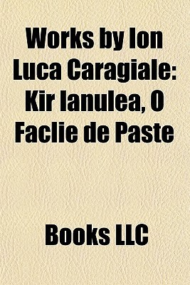 Works Ion Luca Caragiale by Books LLC