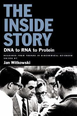 The Inside Story: DNA to RNA to Protein: DNA to RNA to Protein  by  Jan A. Witkowski