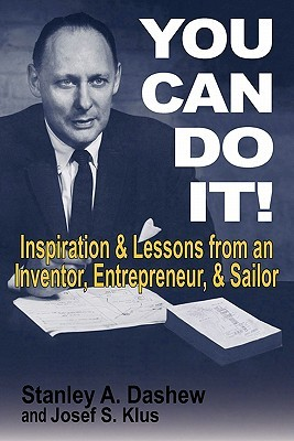 You Can Do It: Inspiration and Lessons from an Inventor, Entrepreneur, and Sailor  by  Stanley A. Dashew