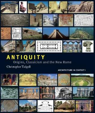 Antiquity: Origins, Classicism and the New Rome Christopher Tadgell