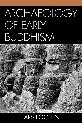 An Archaeological History of Indian Buddhism  by  Lars Fogelin